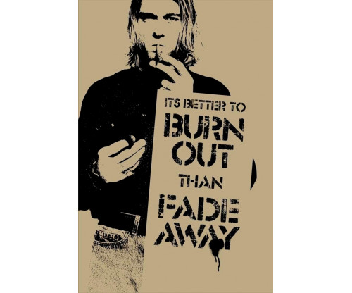 Its Better To Burn Out Then Fade Away
