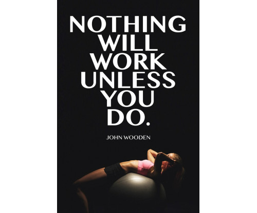 Nothing Willwork Unless You Do